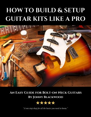 How-to-Build-Setup-Guitar-Kits-Like-a-Pro by Jonny Blackwood